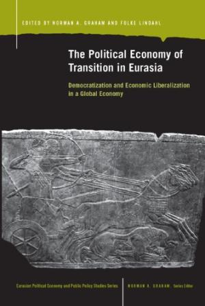 The Political Economy of Transition in Eurasia: Democratization and Economic Liberalization in a Global Eonomy (Book Cover)