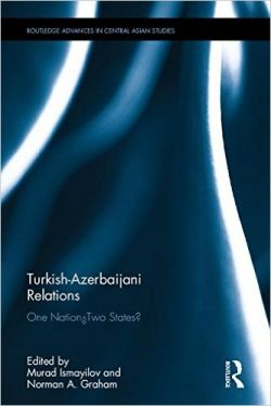 Turkish-Azerbaijani Relations: One Nation—Two States? (Book Cover)