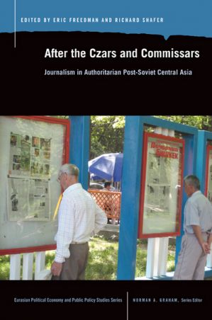 After the Czars and Commissars: Journalism in Authoritarian Post-Soviet Central Asia (Book Cover)